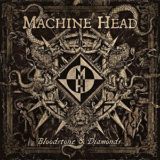 Machine Head – Bloodstone & Diamonds