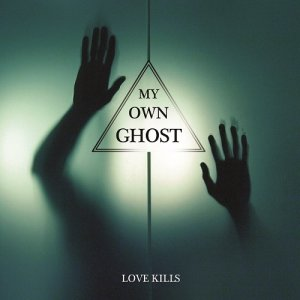My Own Ghost - Love Kills