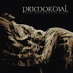 Primordial – Where Greater Man Have Fallen