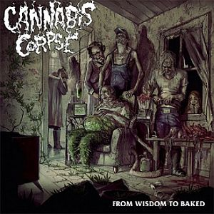 Cannabis Corpse - From Wisdom to Baked