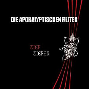 Die Apokalyptischen Reiter - Tief.Tiefer