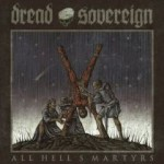 Dread Sovereign – All Hell's Martyrs
