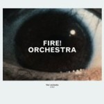 Fire! Orchestra – Enter!