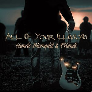 Henric Blomqvist and Friends - All of Your Illusions