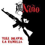 Ill Niño – Till Death, La Familia