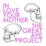 In Love Your Mother – The Great Ape Project