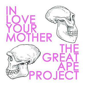 In Love Your Mother - The Great Ape Project