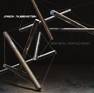 Jason Rubenstein - New Metal from Old Boxes