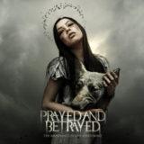Prayed and Betrayed – The Abundance of a Sickened Mind