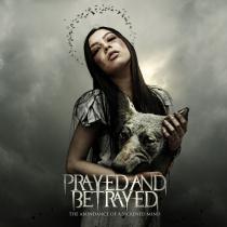 Prayed and Betrayed - The Abundance of a Sickened Mind