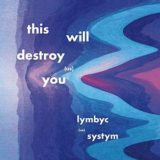 This Will Destroy You, Lymbyc Systym