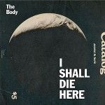 The Body – I Shall Die Here