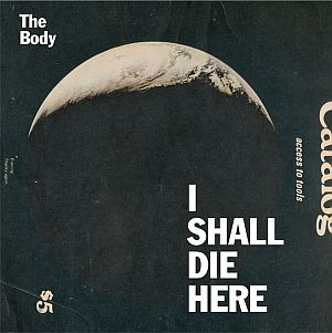The Body - I Shall Die Here