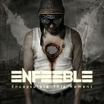 Enfeeble - Encapsulate This Moment