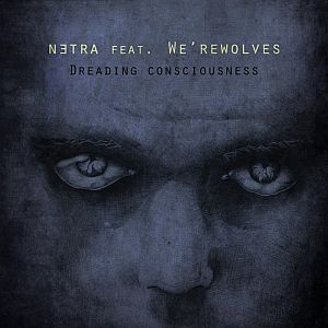 Netra feat We'rewolves - Dreading Consciousness
