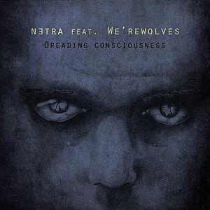 Netra feat We'rewolves - Dreading Consciousness