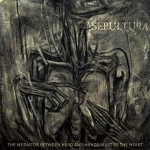 Sepultura – The Mediator Between Head and Hands Must Be the Heart