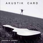 Akustik Card – Zrozen k zániku