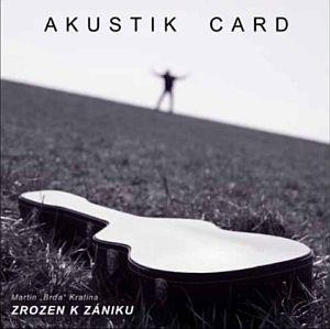 Akustik Card - Zrozen k zániku