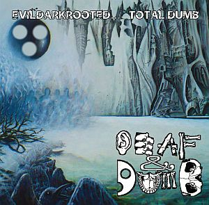 Deaf & Dumb - Evildarkrooted... Total Dumb