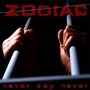 Zodiac - Never Say Never