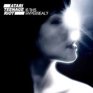 Atari Teenage Riot - Is This Hyperreal?