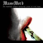 Massemord – The Madness Tongue Devouring Juices of Livid Hope