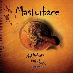 Masturbace - Nablinkáno, nakakáno, spapáno