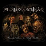 Mushroomhead – Beautiful Stories for Ugly Children