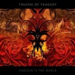 Theatre of Tragedy – Forever Is the World