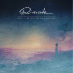 Riverside – Love Fear and the Time Machine