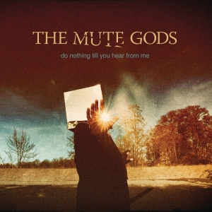 The Mute Gods – Do Nothing Till You Hear from Me