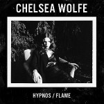 Chelsea Wolfe –  Hypnos / Flame