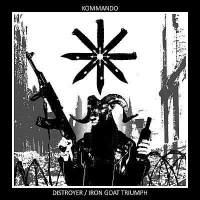 Kommando - Distroyer / Iron Goat Triumph