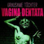 Grausame Töchter – Vagina Dentata
