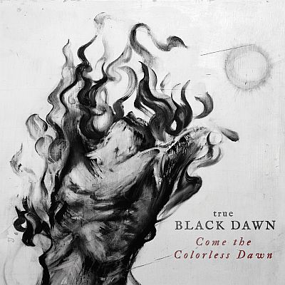 True Black Dawn - Come the Colorless Dawn