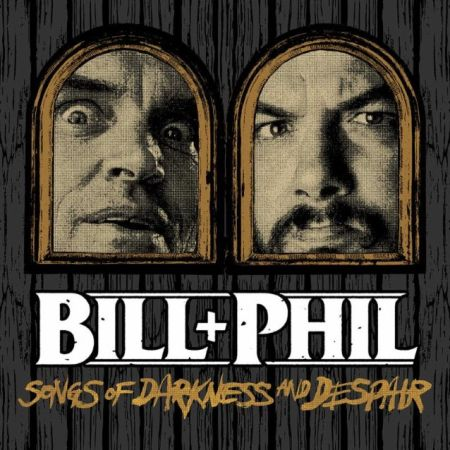 Bill+Phil - Songs of Darkness and Despair