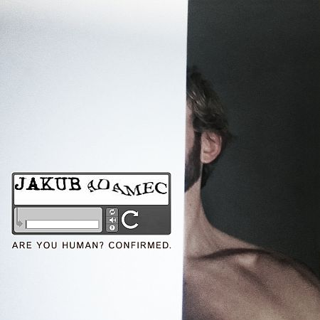 Jakub Adamec - Are You Human? Confirmed.