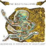 The Body & Full of Hell – Ascending a Mountain of Heavy Light