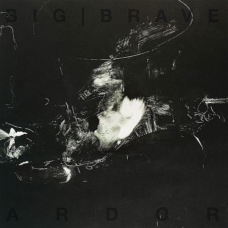Big|Brave - Ardor