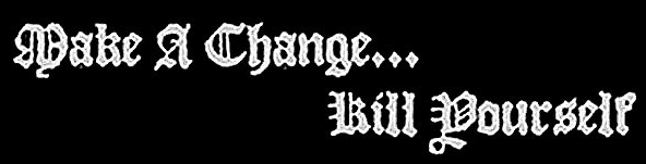 Make a Change… Kill Yourself