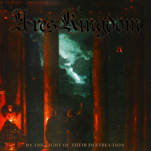 Ares Kingdom - By the Light of Their Destruction