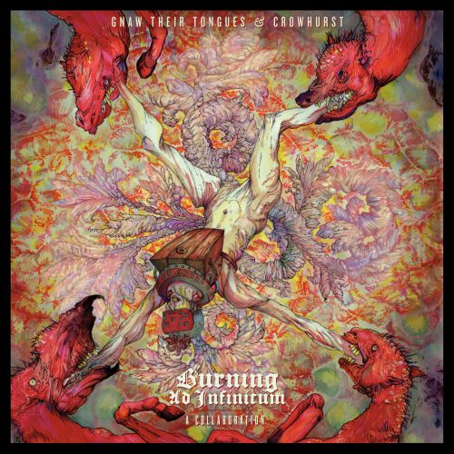 Gnaw Their Tongues / Crowhurst - Burning Ad Infinitum