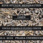 Eine Stunde Merzbauten (ex-Napalmed), Drén, Uncle Grasha's Flying Circus v Praze