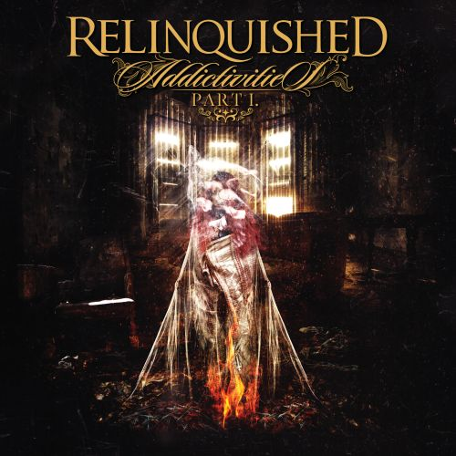 Relinquished - Addictivities (Pt. 1)