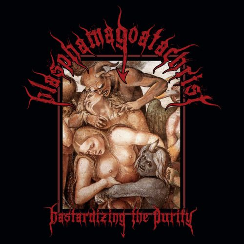 Blasphamagoatachrist - Bastardizing the Purity